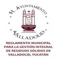 REGLAMENTO MUNICIPAL PARA LA GESTIÓN INTEGRAL DE RESIDUOS SÓLIDOS DE VALLADOLID, YUCATÁN