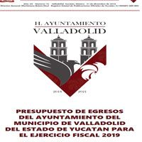 PRESUPUESTO DE EGRESOS DEL AYUNTAMIENTO DEL MUNICIPIO DE VALLADOLID DEL ESTADO DE YUCATAN PARA EL EJERCICIO FISCAL 2019