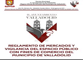 REGLAMENTO DE MERCADOS Y VIGILANCIA DEL ESPACIO PÚBLICO CON FINES DE COMERCIO DEL MUNICIPIO DE VALLADOLID