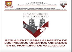 REGLAMENTO PARA LA LIMPIEZA DE LOS PREDIOS URBANOS UBICADOS EN EL MUNICIPIO DE VALLADOLID