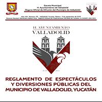 REGLAMENTO DE ESPECTÁCULOS Y DIVERSIONES PÚBLICAS DEL MUNICIPIO DE VALLADOLID, YUCATÁN