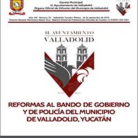 REFORMAS AL BANDO DE GOBIERNO Y DE POLICÍA DEL MUNICIPIO DE VALLADOLID, YUCATÁN